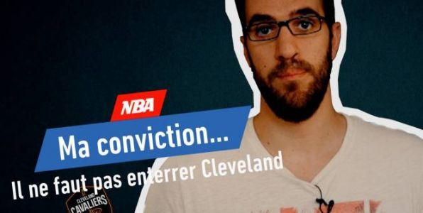 Basket - NBA - Ma conviction 4 : « Il ne faut pas enterrer Cleveland »